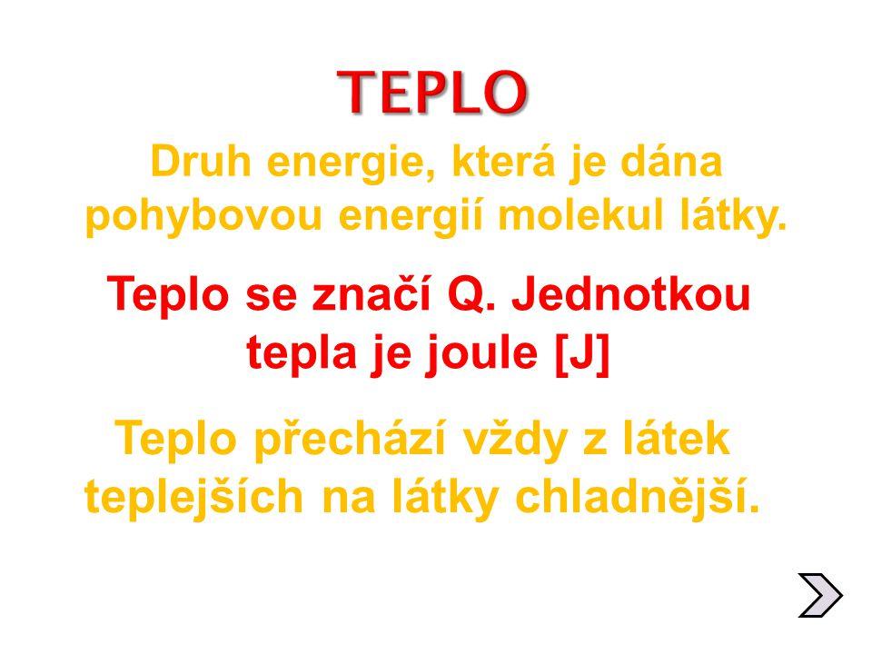 TEPLO Teplo se značí Q. Jednotkou tepla je joule [J]